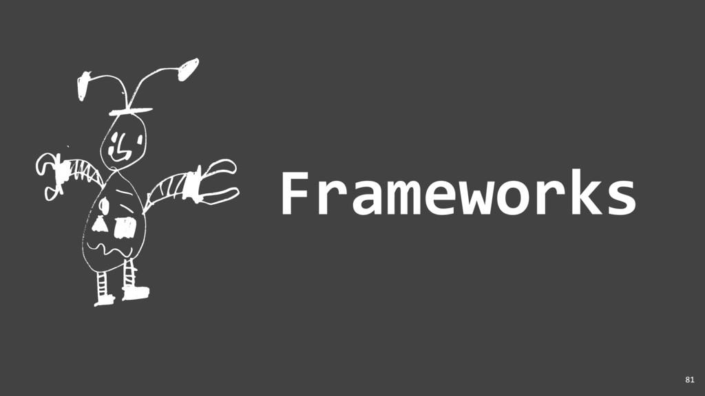 Frameworks 81