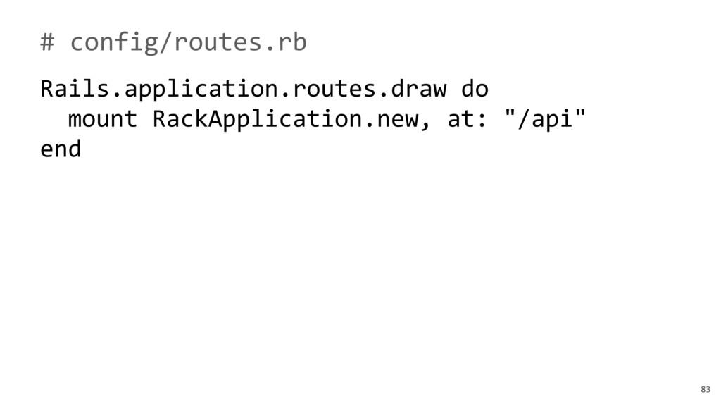 83 # config/routes.rb Rails.application.routes....