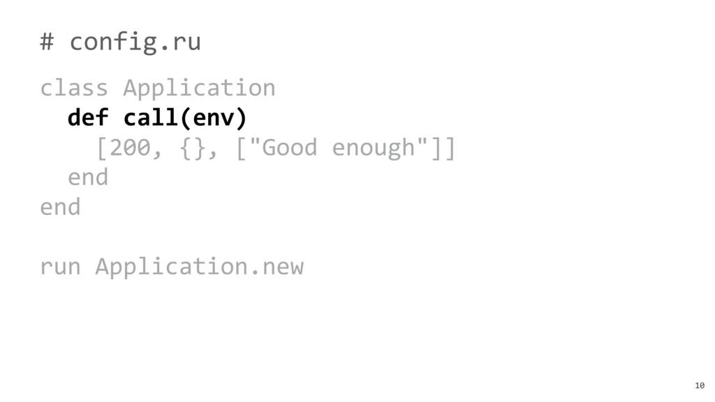 10 # config.ru class Application def call(env) ...