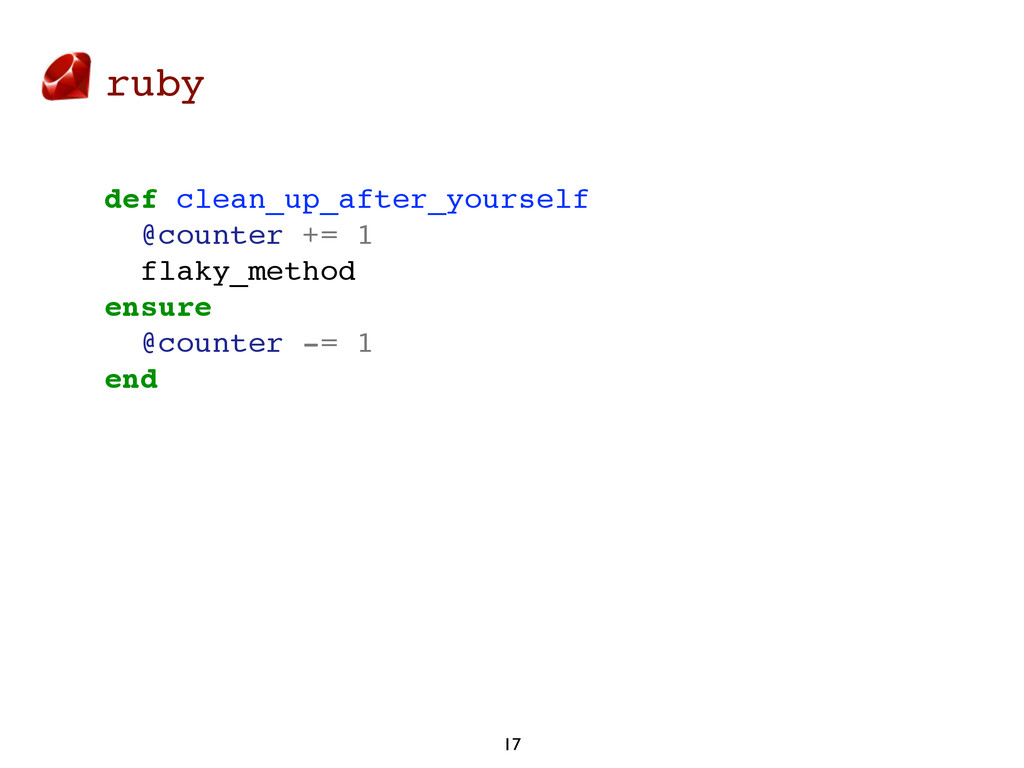 ruby 17 def clean_up_after_yourself @counter +=...