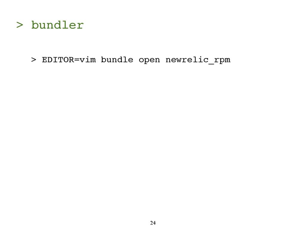 > bundler 24 > EDITOR=vim bundle open newrelic_...