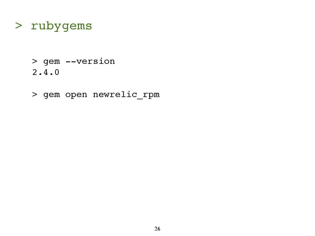 > rubygems 26 > gem --version 2.4.0 > gem open ...