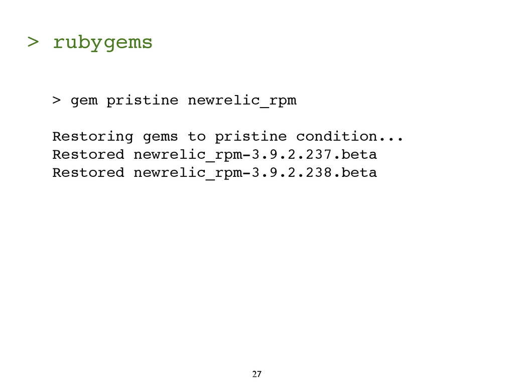> rubygems 27 > gem pristine newrelic_rpm Resto...