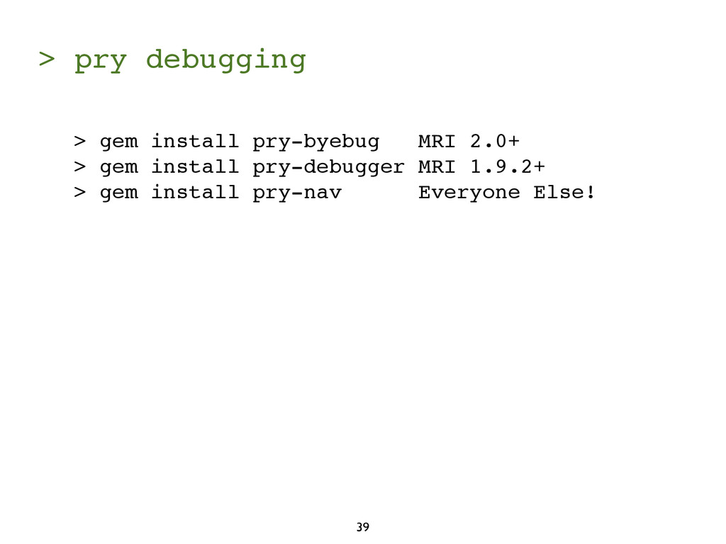 > pry debugging 39 > gem install pry-byebug MRI...