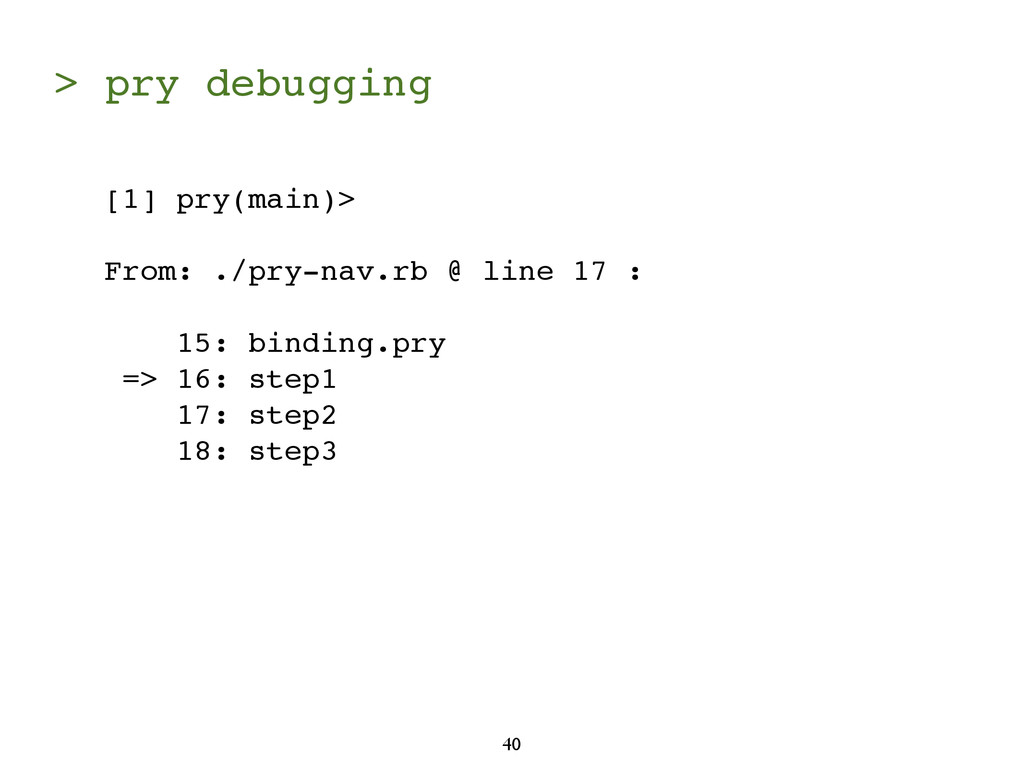 > pry debugging 40 [1] pry(main)> From: ./pry-n...