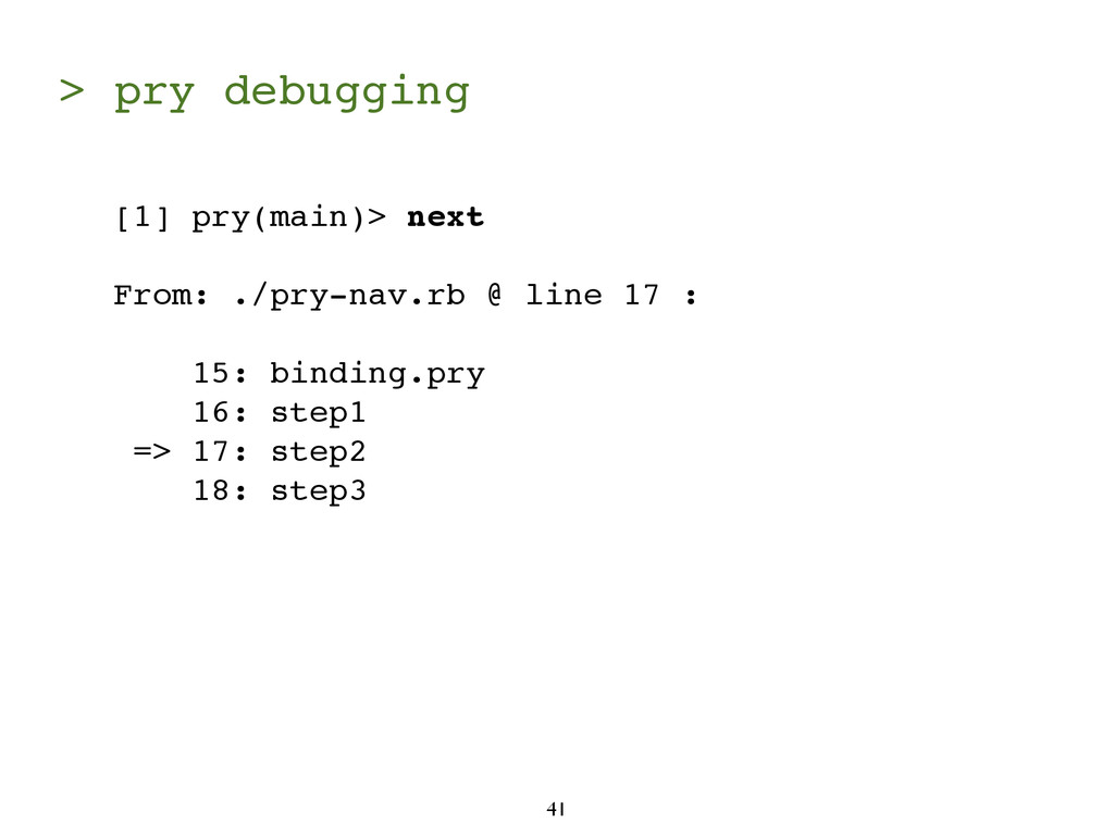 > pry debugging 41 [1] pry(main)> next From: ./...