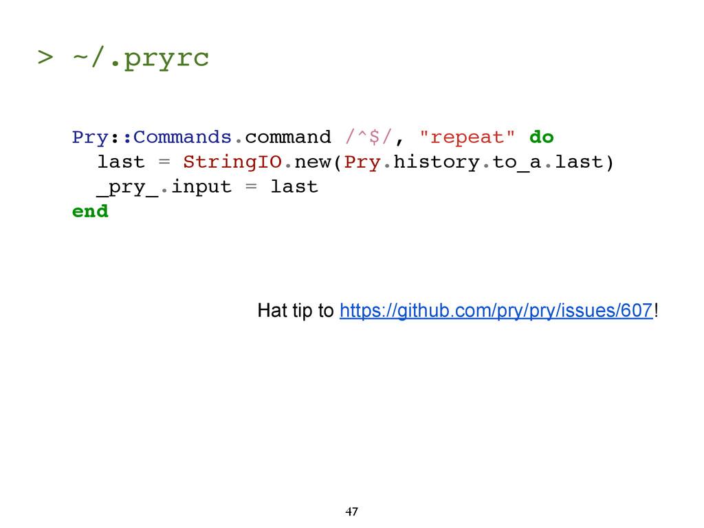 > ~/.pryrc 47 Hat tip to https://github.com/pry...