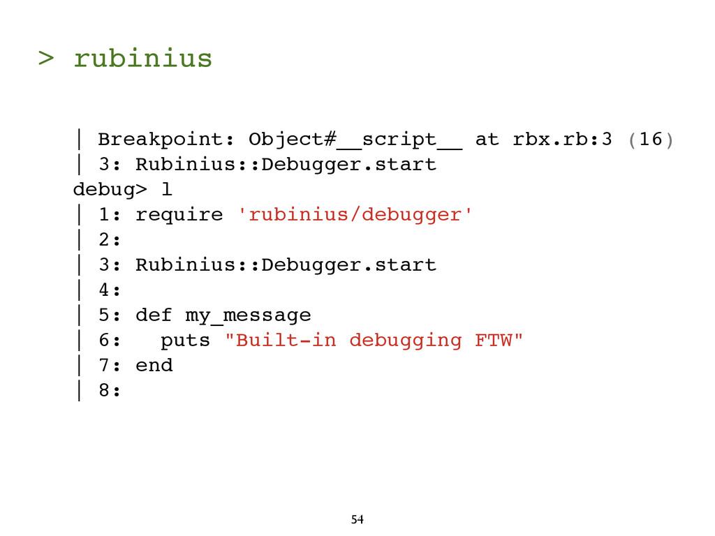 > rubinius 54 | Breakpoint: Object#__script__ a...