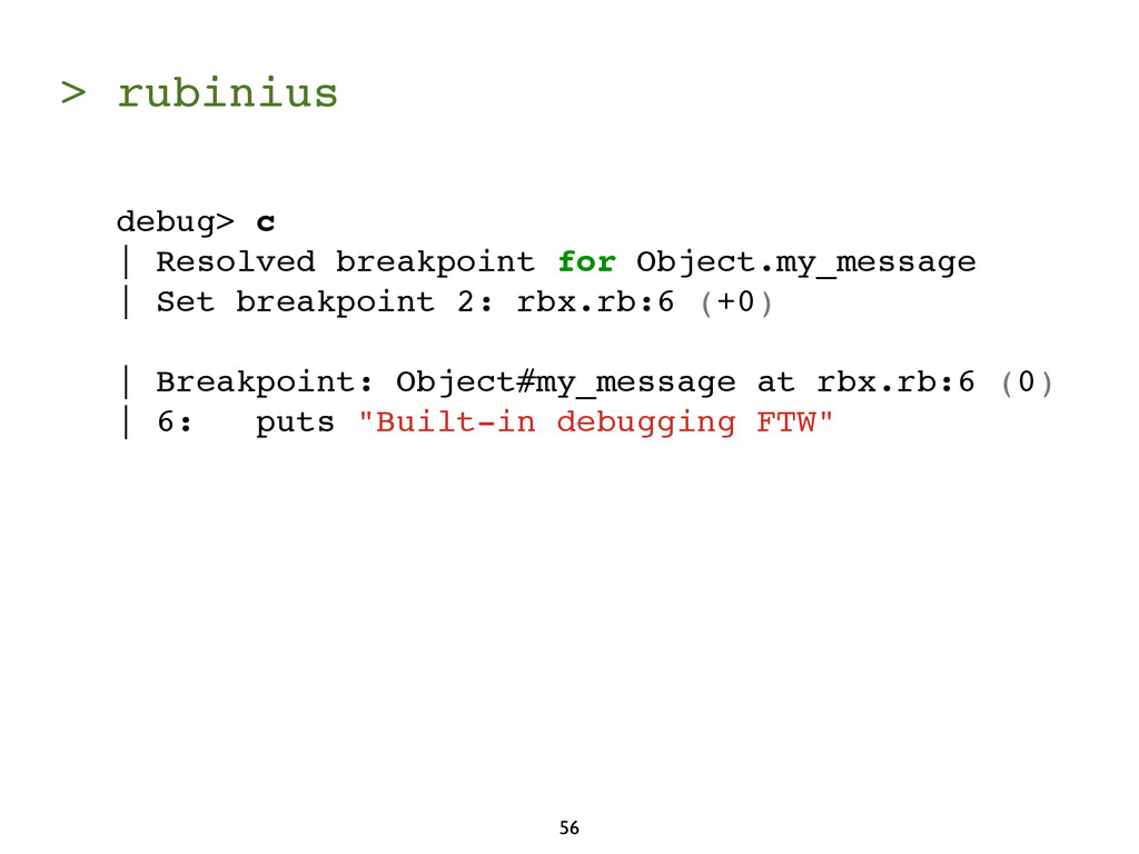 > rubinius 56 debug> c | Resolved breakpoint fo...