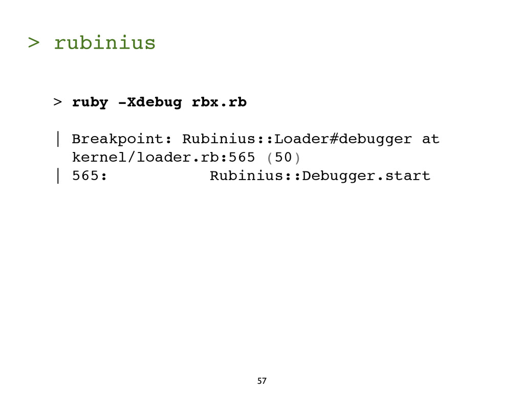 > rubinius 57 > ruby -Xdebug rbx.rb | Breakpoin...