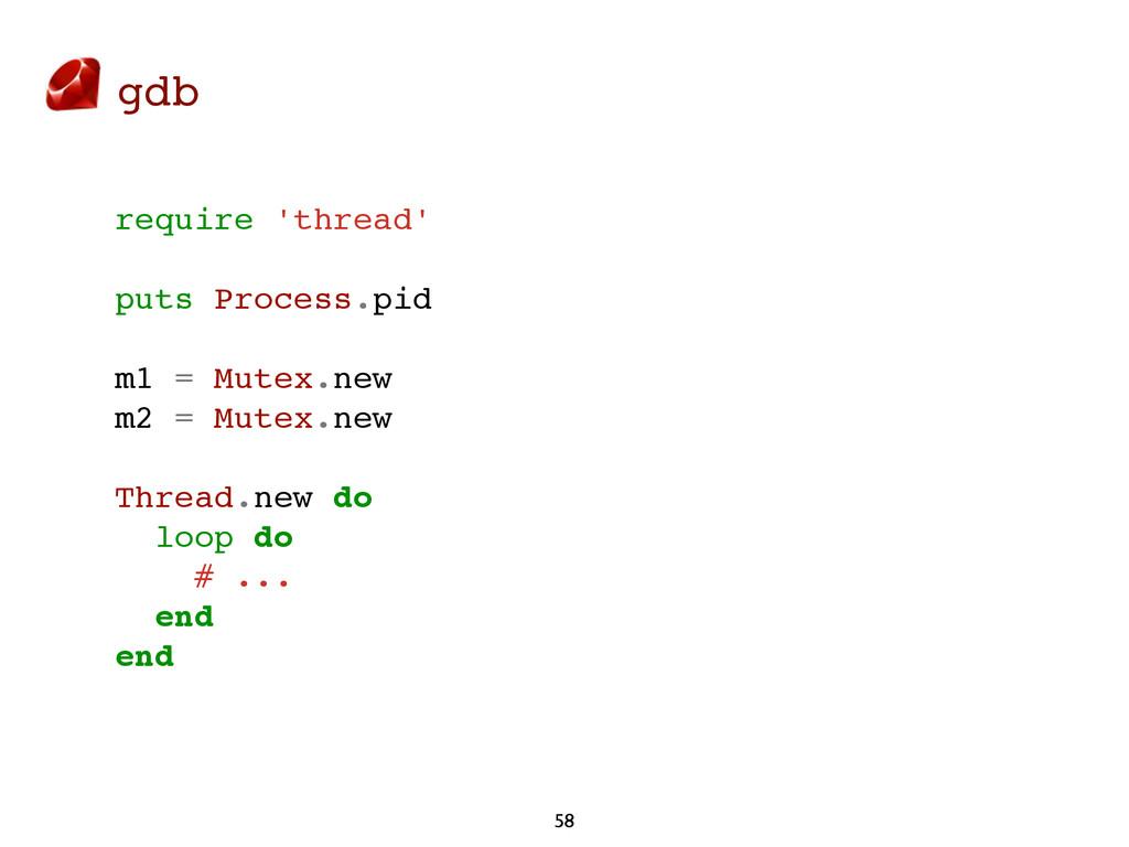 gdb 58 require 'thread' puts Process.pid m1 = M...