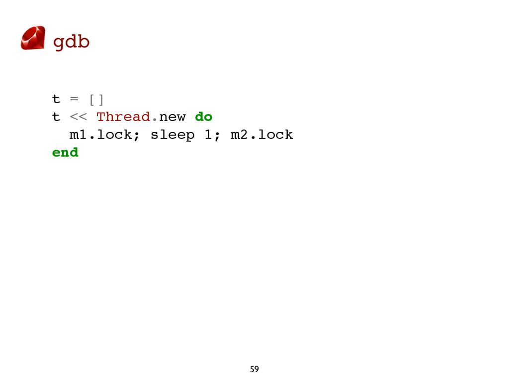 gdb 59 t = [] t << Thread.new do m1.lock; sleep...