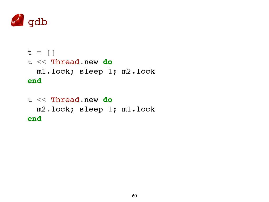 gdb 60 t = [] t << Thread.new do m1.lock; sleep...