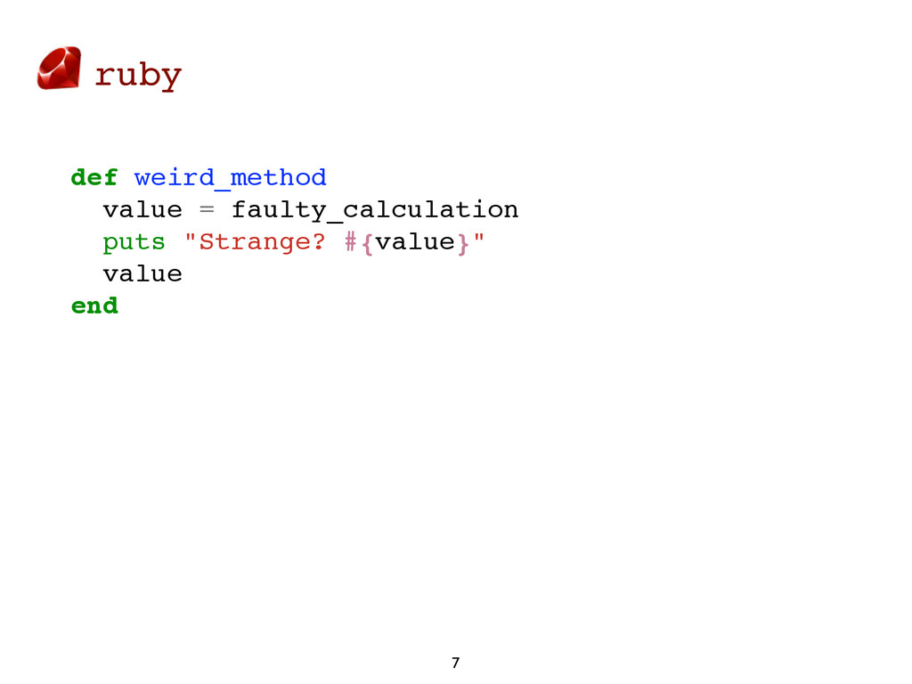 ruby 7 def weird_method value = faulty_calculat...