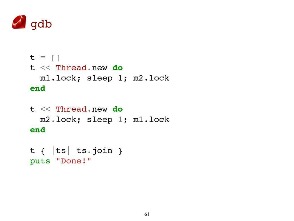 gdb 61 t = [] t << Thread.new do m1.lock; sleep...