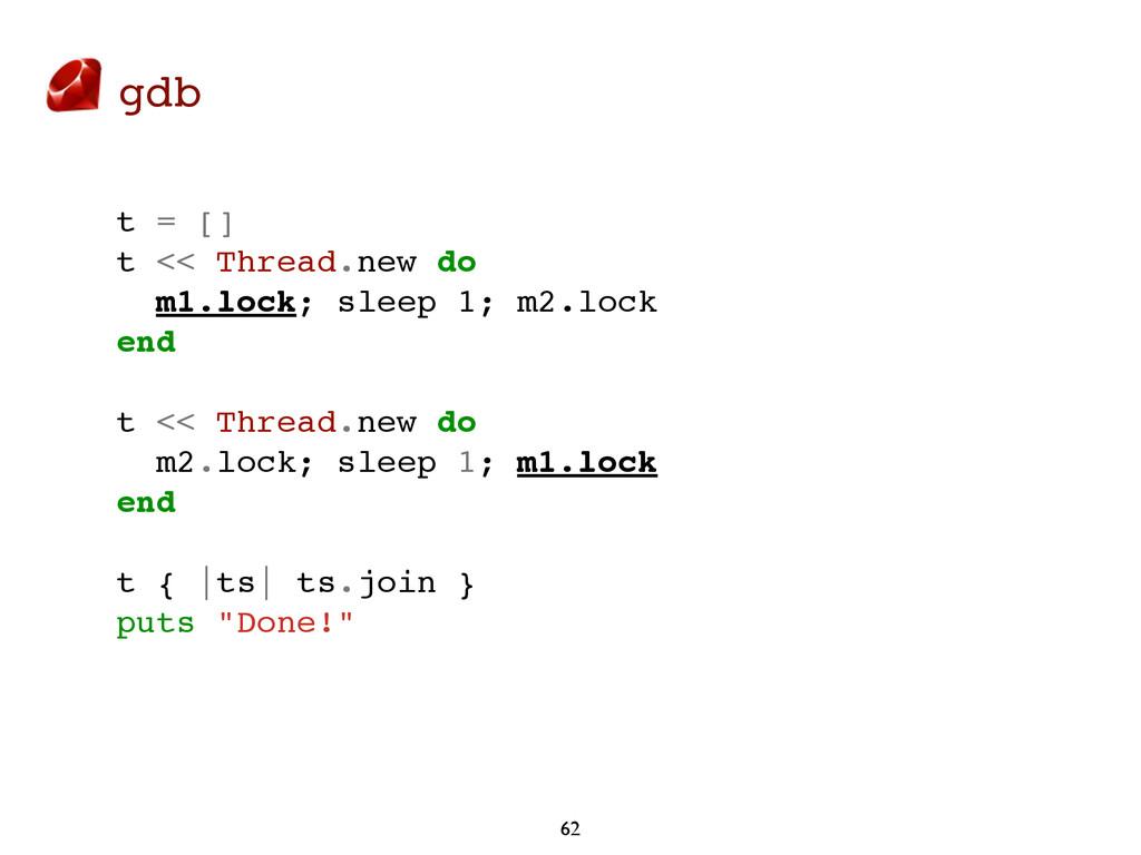 gdb 62 t = [] t << Thread.new do m1.lock; sleep...