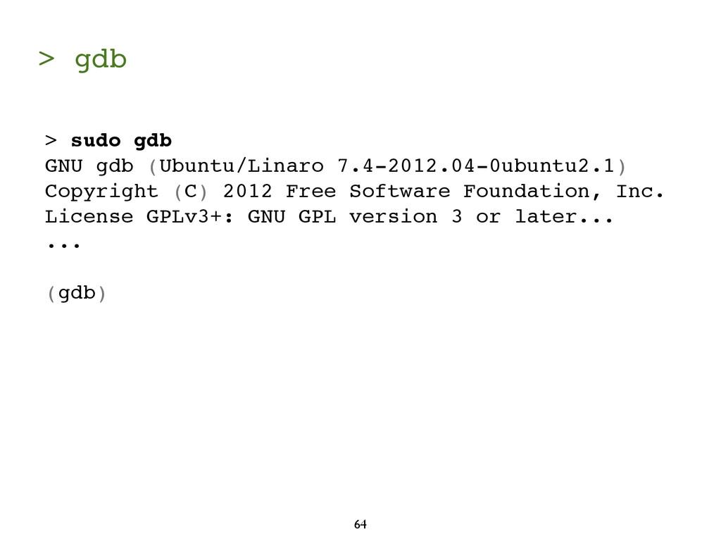 > gdb 64 > sudo gdb GNU gdb (Ubuntu/Linaro 7.4-...