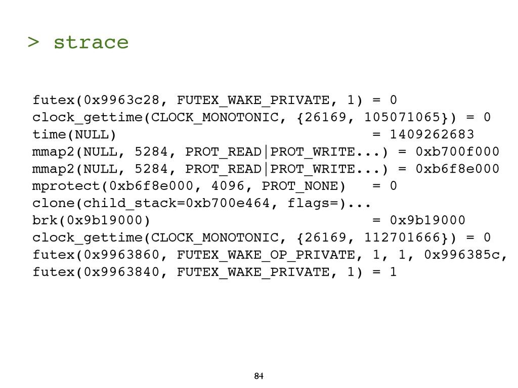 > strace 84 futex(0x9963c28, FUTEX_WAKE_PRIVATE...
