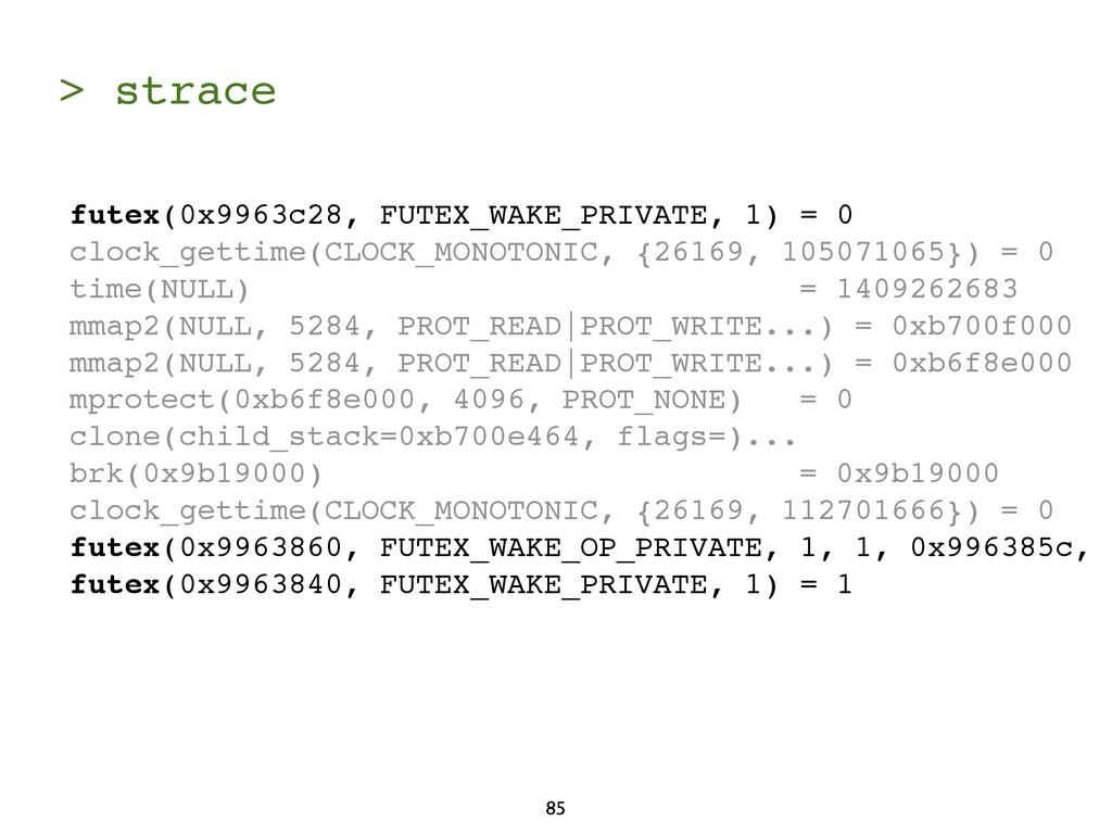 > strace 85 futex(0x9963c28, FUTEX_WAKE_PRIVATE...