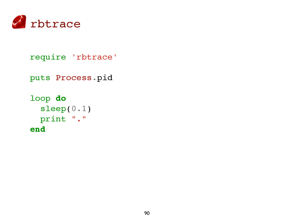 rbtrace 90 require 'rbtrace' puts Process.pid l...