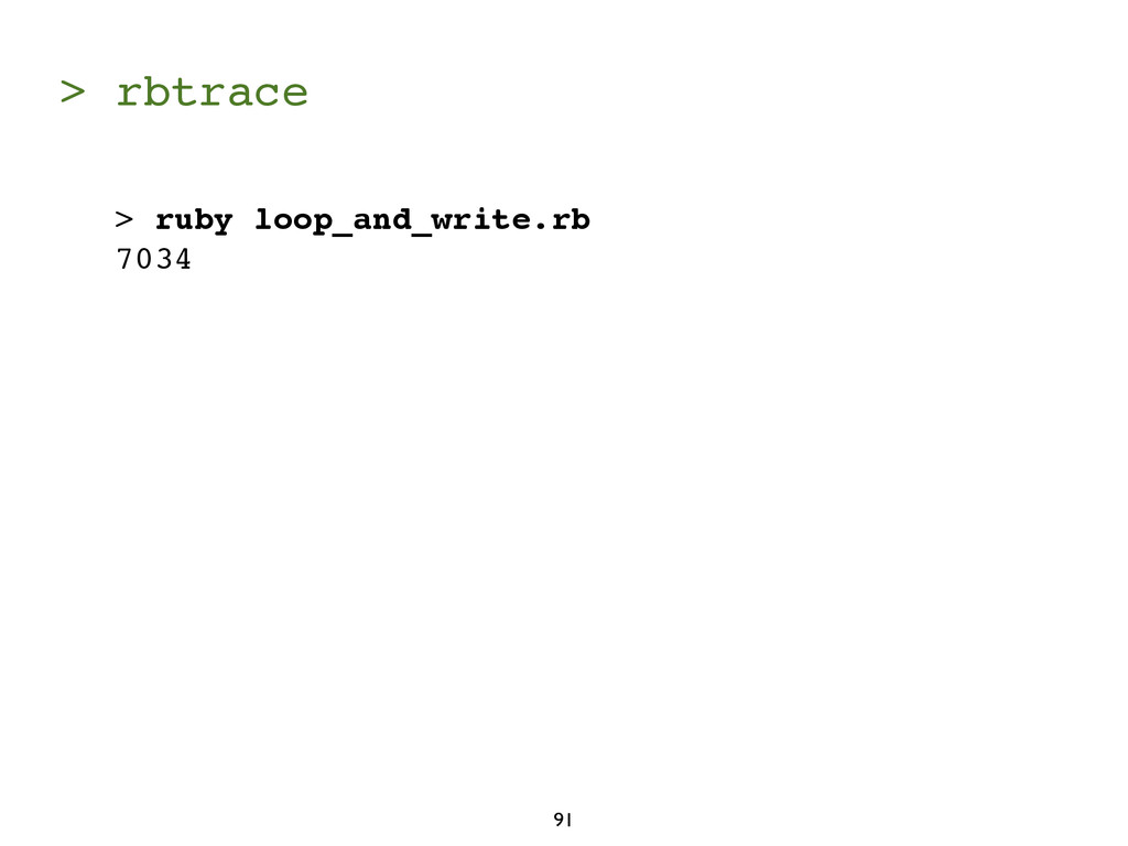 > rbtrace 91 > ruby loop_and_write.rb 7034