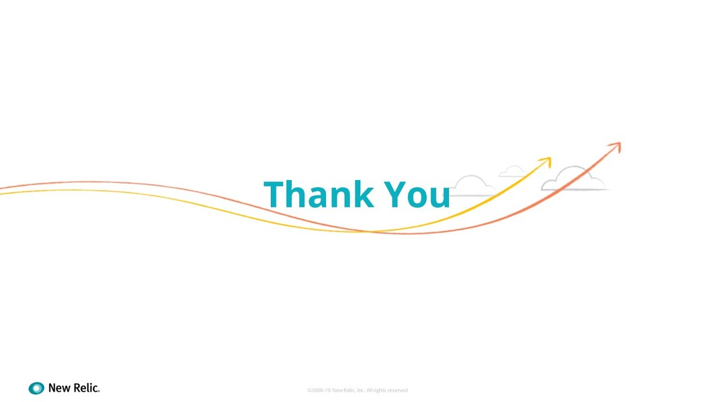 Thank You ©2008–18 New Relic, Inc. All rights r...