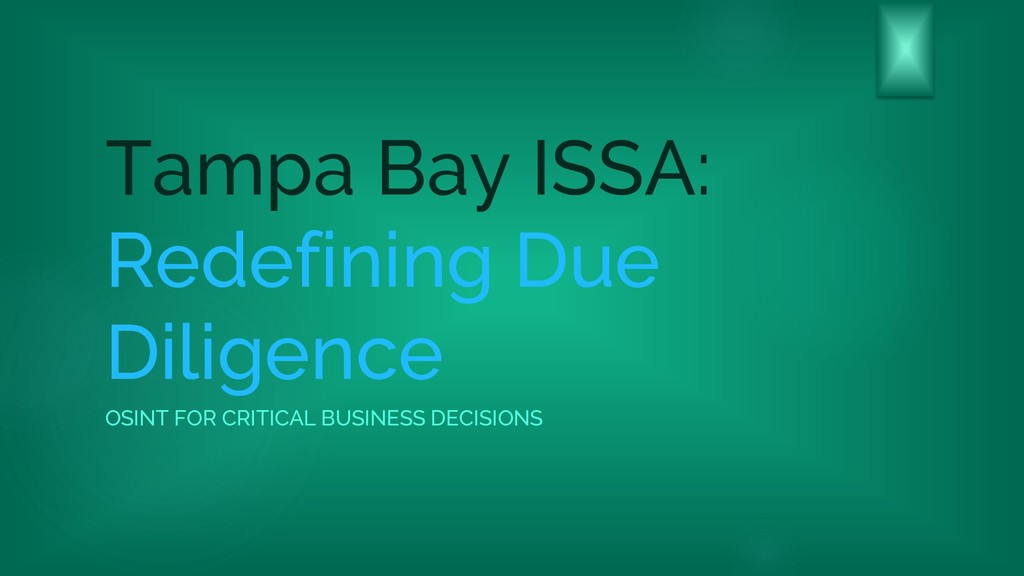 Tampa Bay ISSA: Redefining Due Diligence OSINT ...