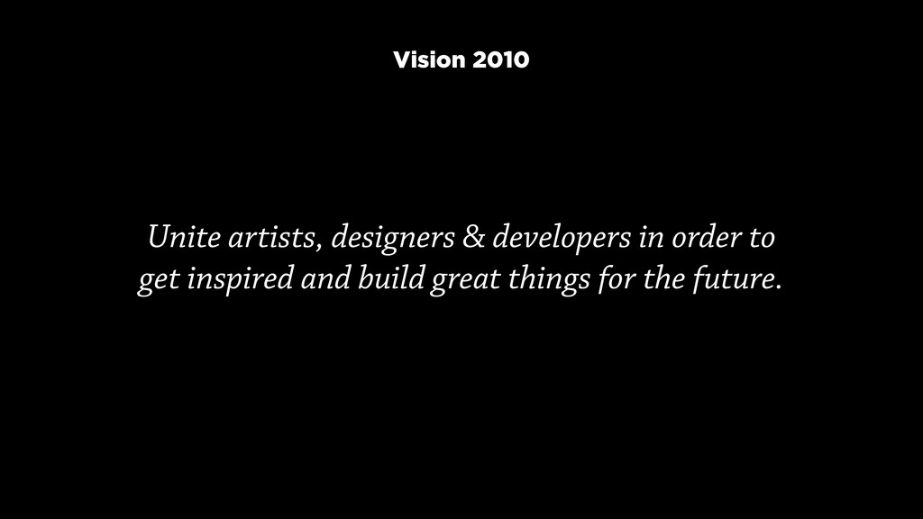 Unite artists, designers & developers in order ...