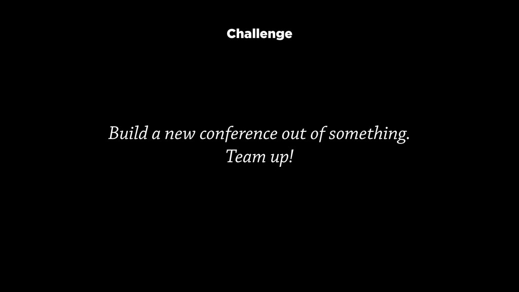 Build a new conference out of something.