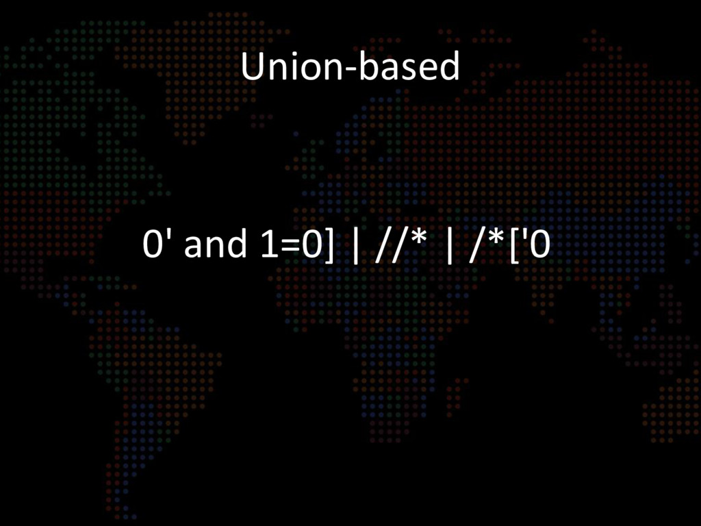 Union-based 0' and 1=0]   //*   /*['0