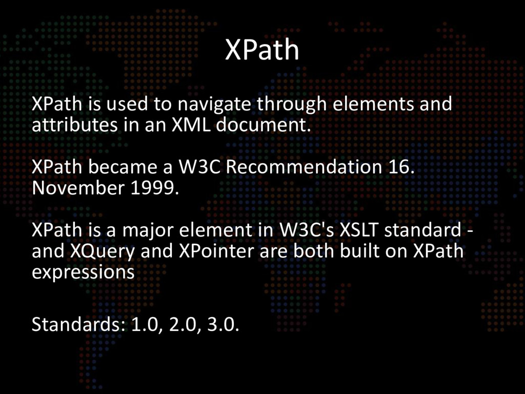 XPath XPath is used to navigate through element...