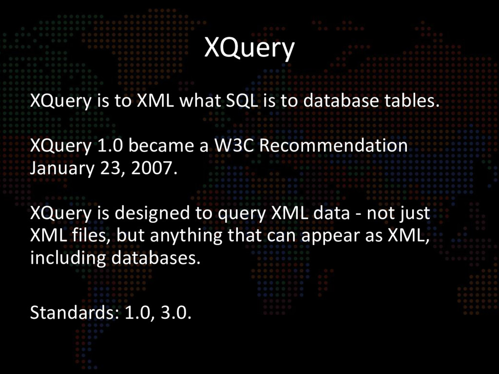 XQuery XQuery is to XML what SQL is to database...