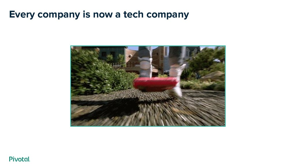 Every company is now a tech company