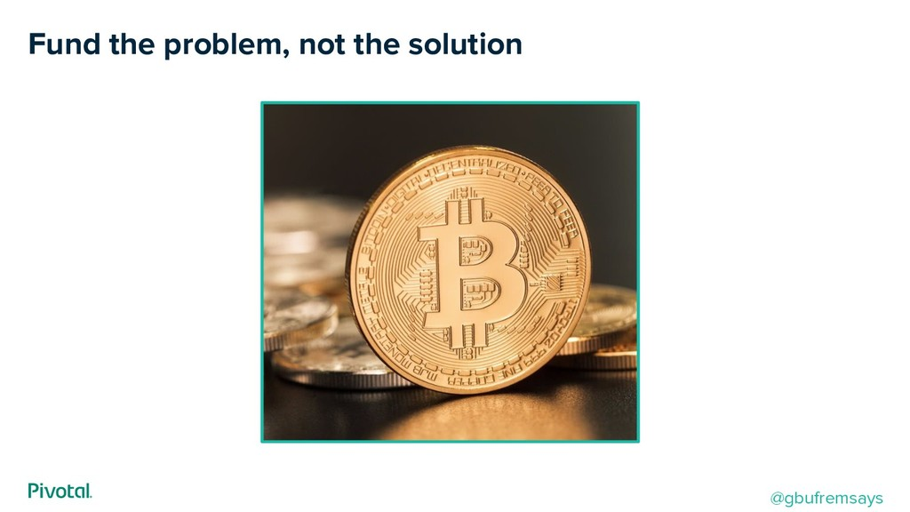 Fund the problem, not the solution @gbufremsays