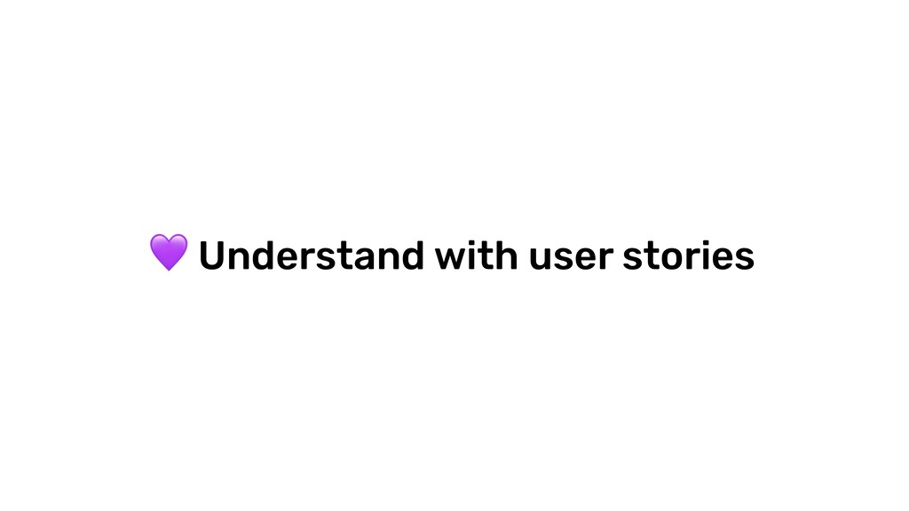 Understand with user stories