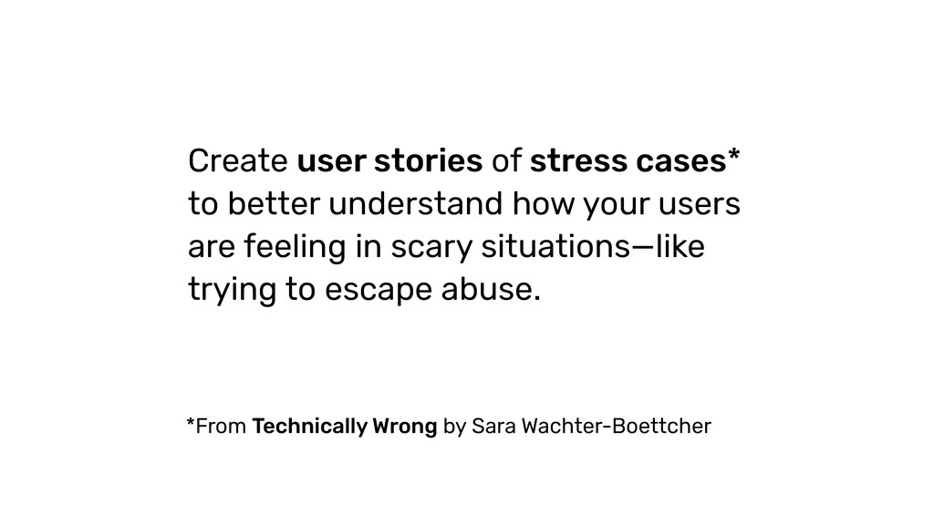 Create user stories of stress cases* to better ...