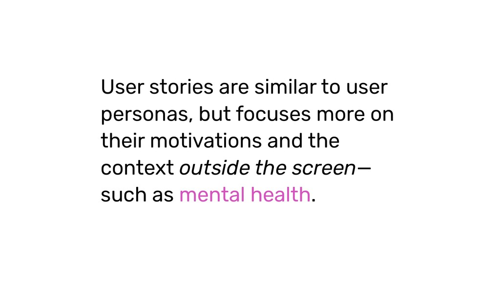 User stories are similar to user personas, but ...