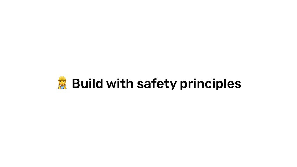 % Build with safety principles