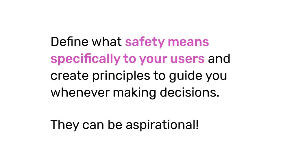 Define what safety means specifically to your use...