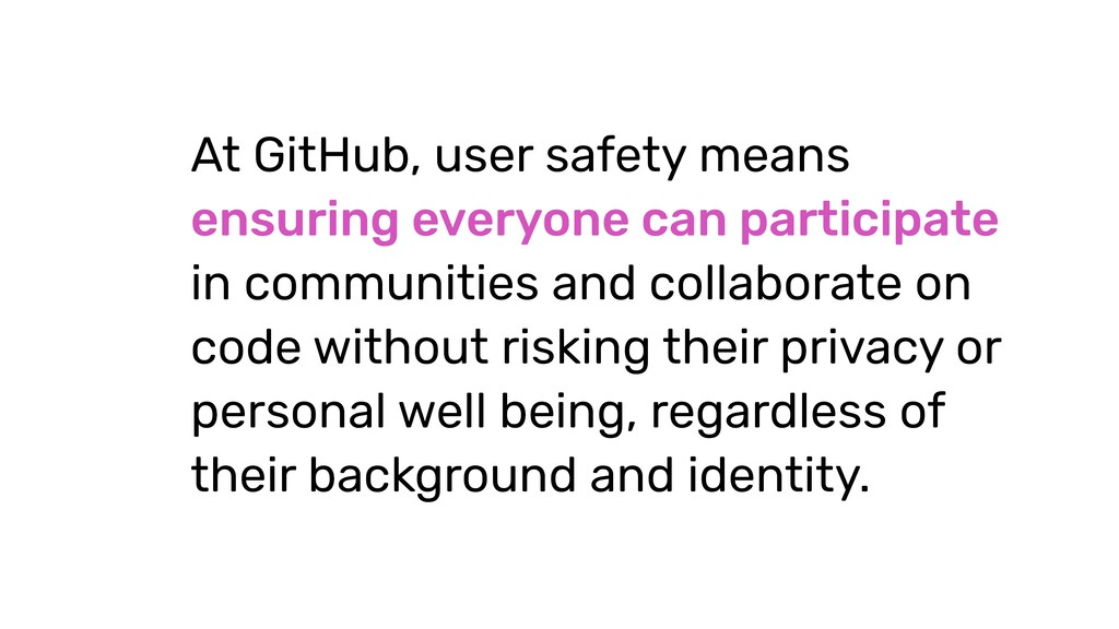 At GitHub, user safety means ensuring everyone ...
