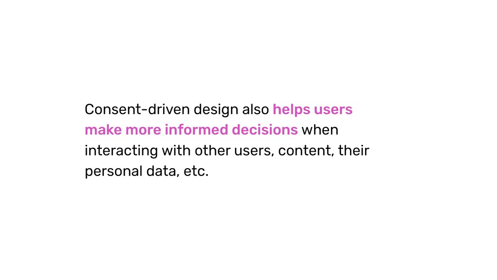 Consent-driven design also helps users make mor...