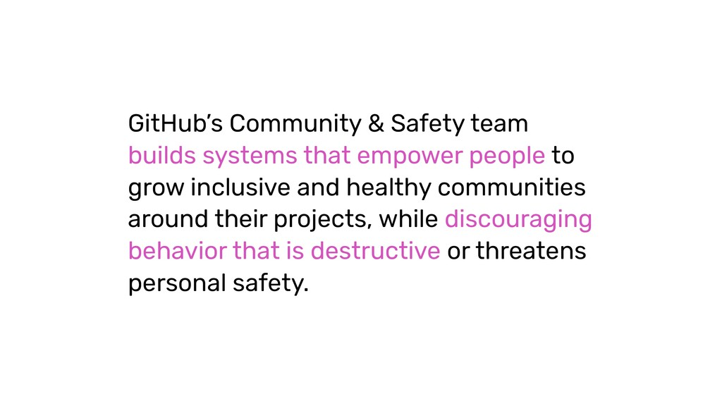 GitHub's Community & Safety team builds systems...
