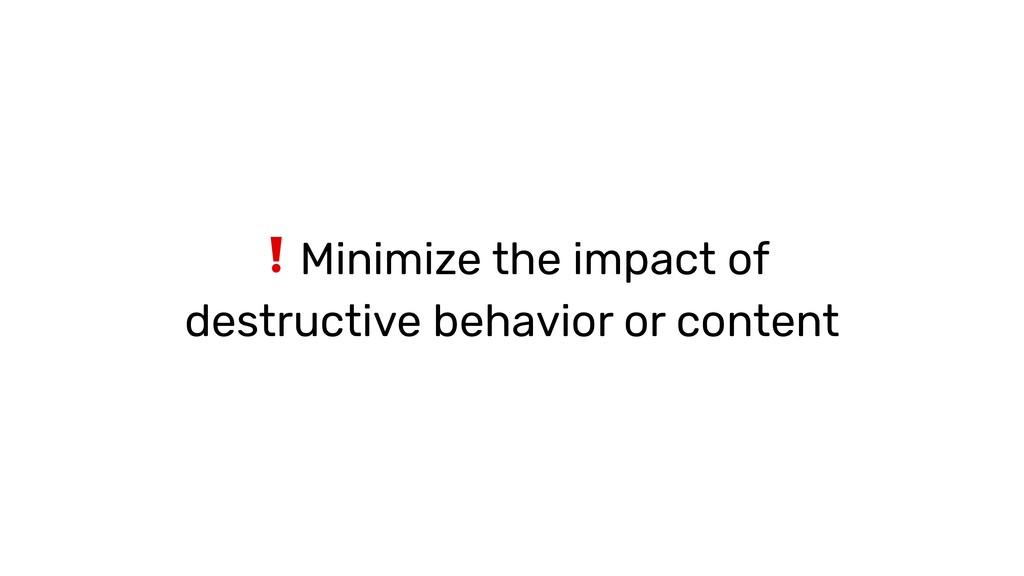❗Minimize the impact of destructive behavior or...