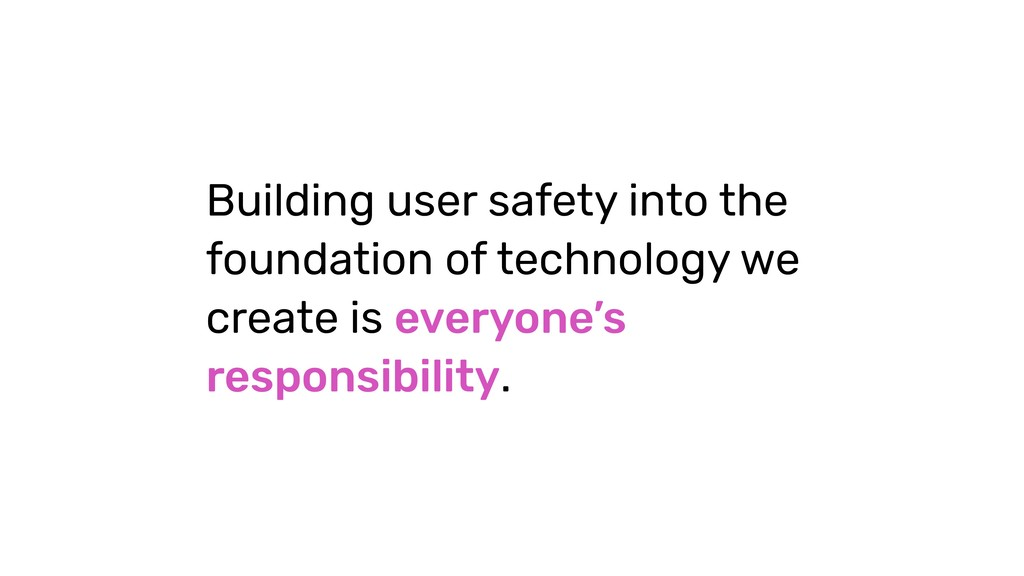 Building user safety into the foundation of tec...