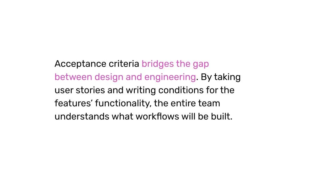 Acceptance criteria bridges the gap between des...