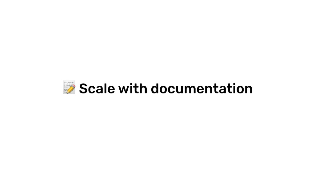 Scale with documentation