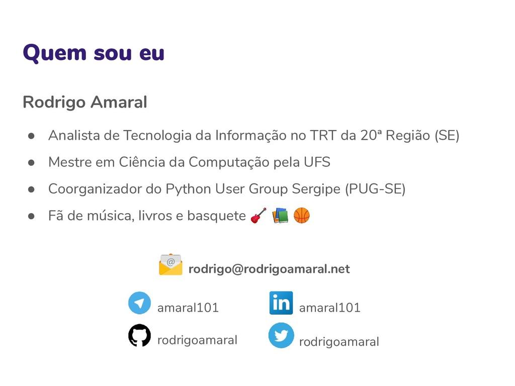 Quem sou eu Rodrigo Amaral ● Analista de Tecnol...