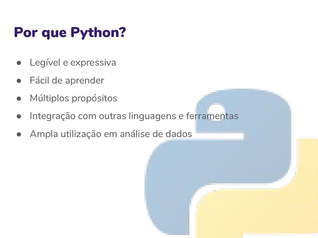 Por que Python? ● Legível e expressiva ● Fácil ...
