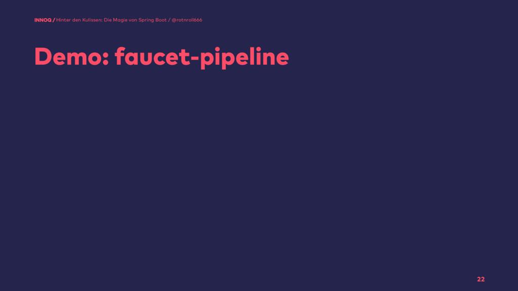 Demo: faucet-pipeline 22 Hinter den Kulissen: D...