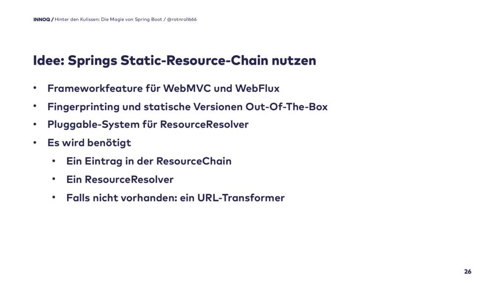 Idee: Springs Static-Resource-Chain nutzen 26 •...